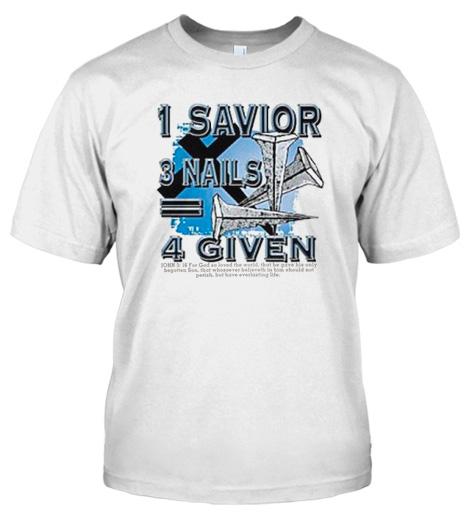 1 SAVIOR 3 NAILS 4 GIVEN ~ JOHN 3:16 CHRISTIAN T-SHIRT Model