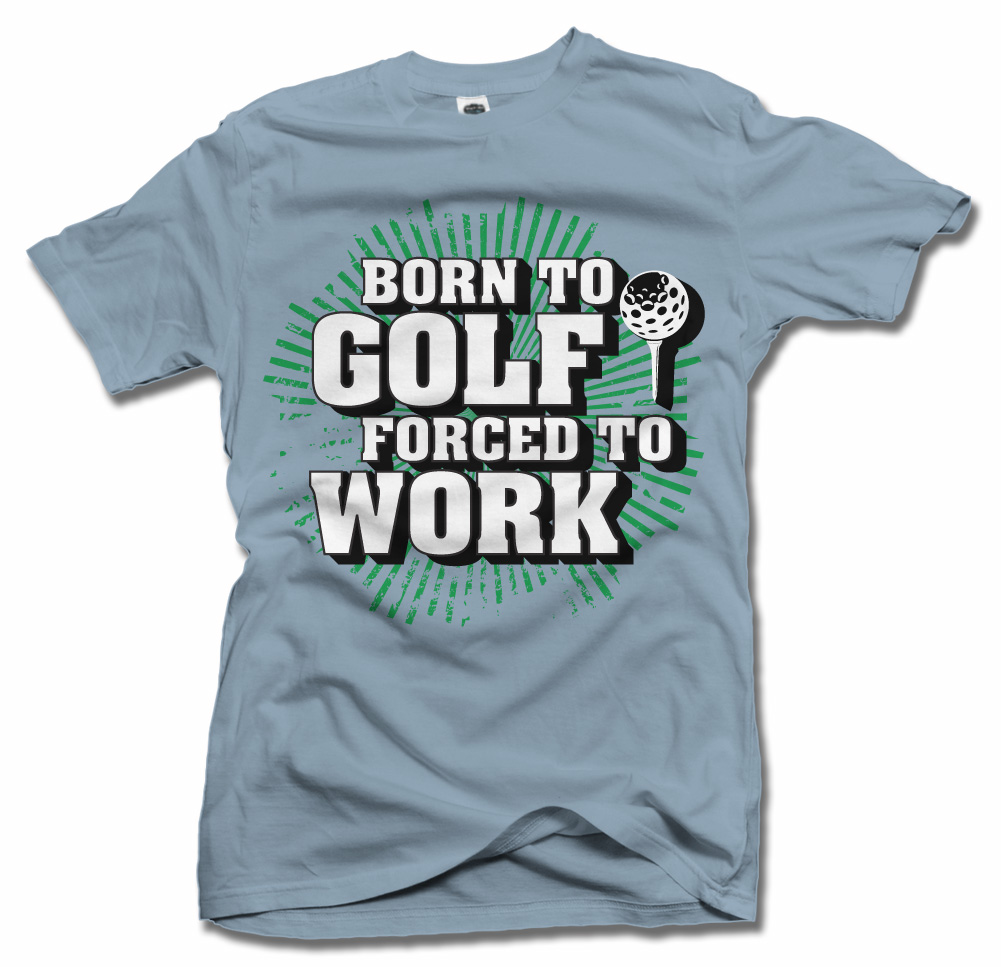 BORN TO GOLF FORCED TO WORK Model