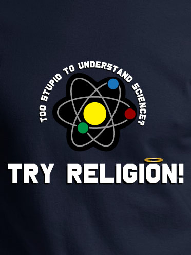 TOO STUPID TO UNDERSTAND SCIENCE? TRY RELIGION Model