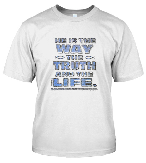 HE IS THE WAY THE TRUTH AND THE LIFE ~ JOHN 14:6 CHRISTIAN T-SHIRT Model