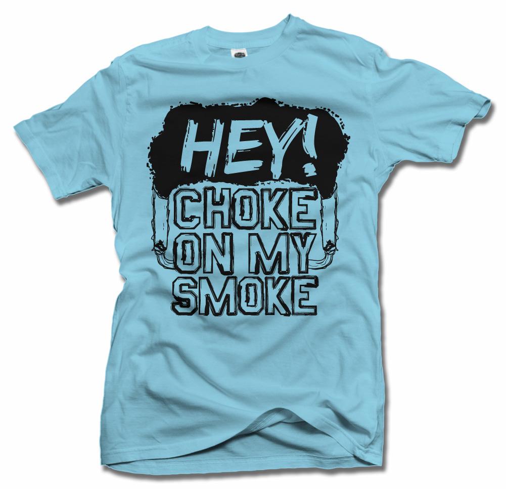 HEY! CHOKE ON MY SMOKE Model