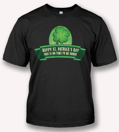 HAPPY ST. PATRICK'S DAY THIS IS NO TIME TO BE SOBER T-SHIRT Model