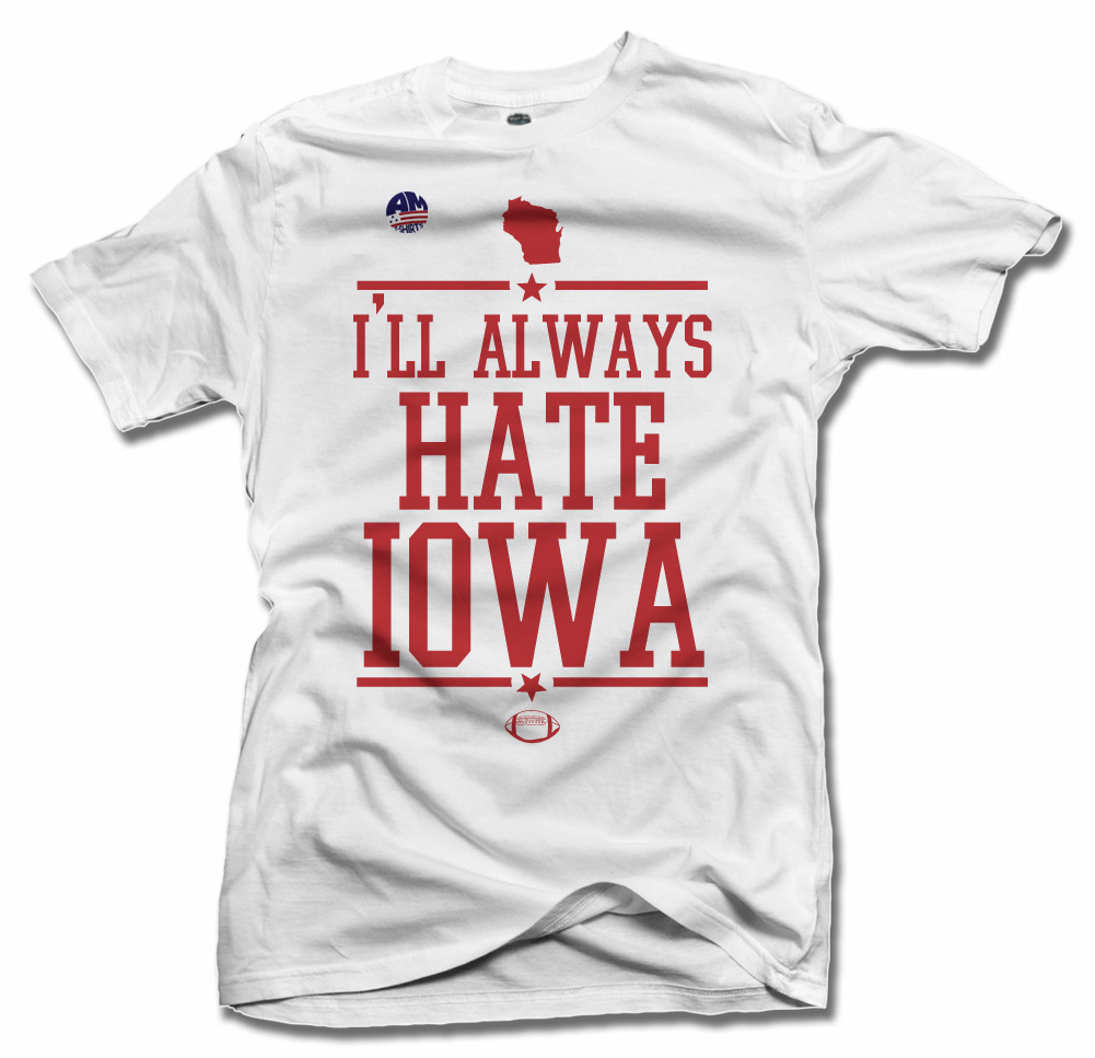 I'LL ALWAYS HATE IOWA--WISCONSIN FOOTBALL Model