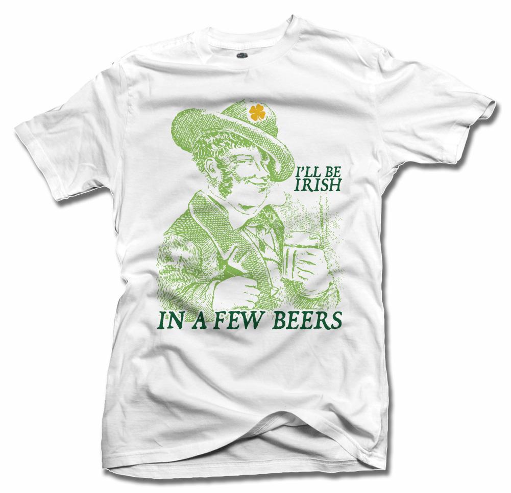 I'LL BE IRISH IN A FEW BEERS Model