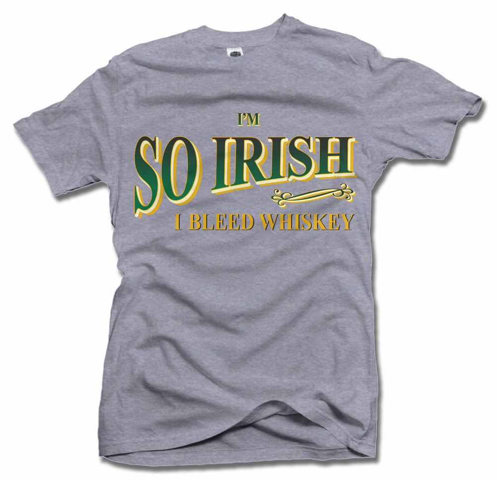 I'M SO IRISH I BLEED WHISKEY Model