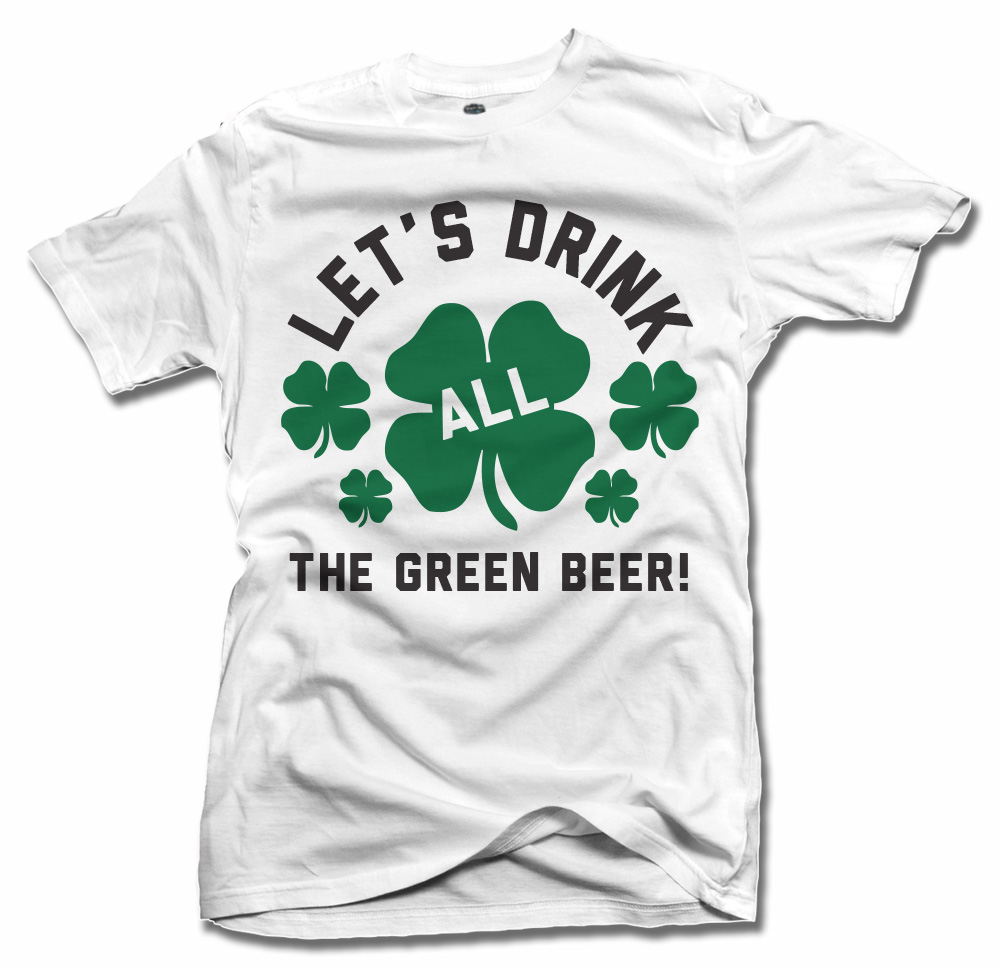 LET'S DRINK ALL THE GREEN BEER Model