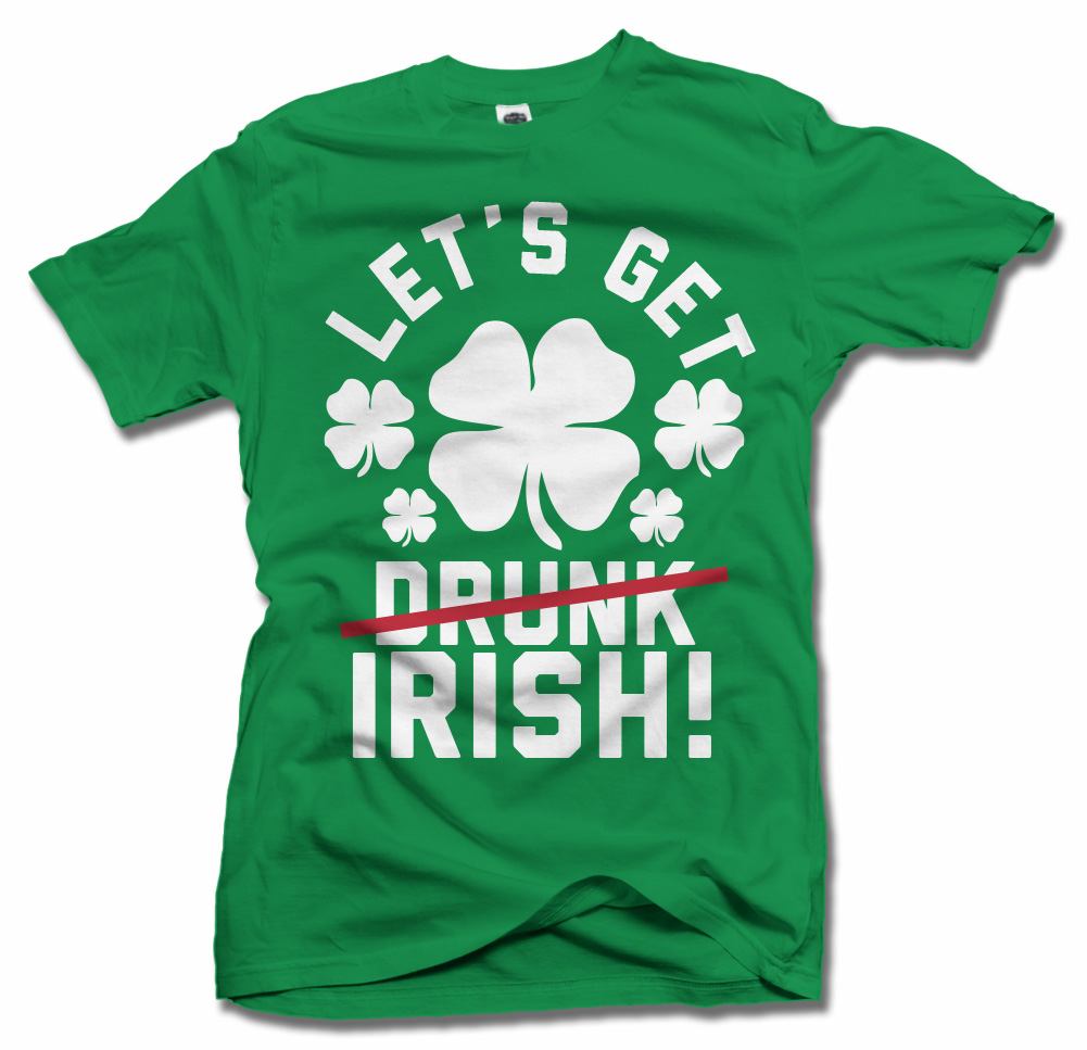 LET'S GET IRISH DRUNK IRISH T-SHIRT Model