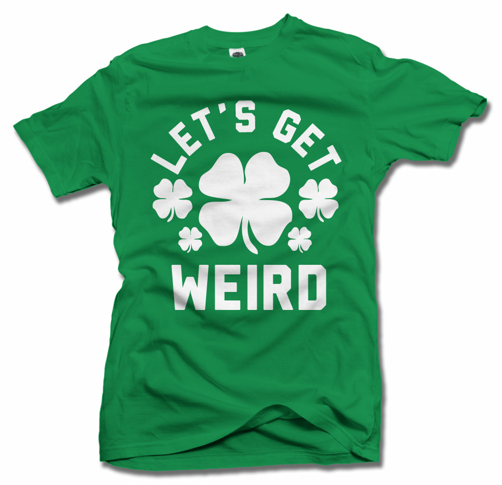 LET'S GET WEIRD ST. PATRICK'S DAY T-SHIRT Model