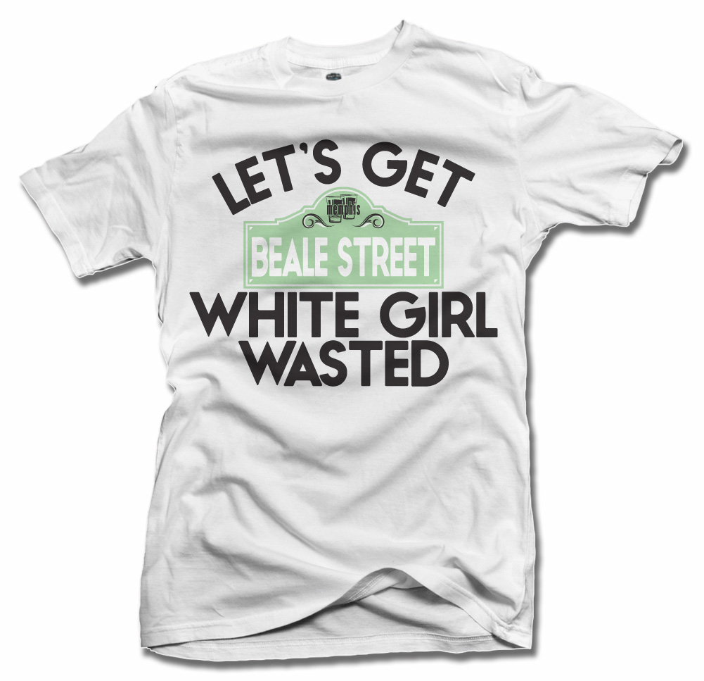 LET'S GET WHITE GIRL WASTED BEALE STREET Model