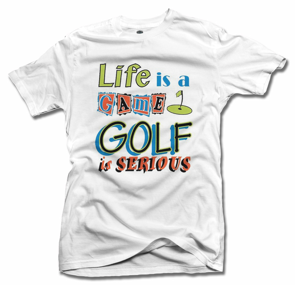 LIFE IS A GAME GOLF IS SERIOUS Model