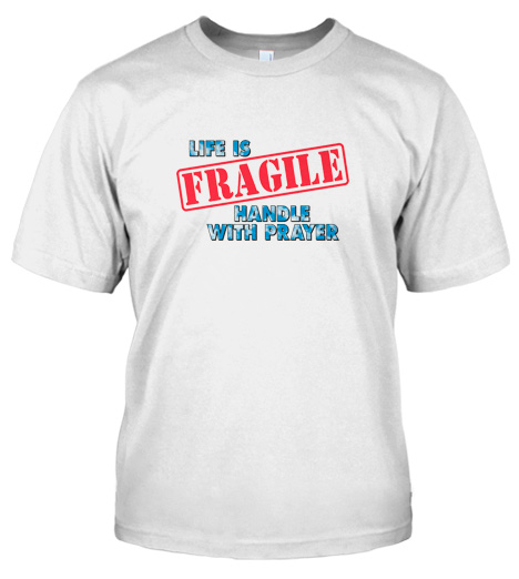 LIFE IS FRAGILE HANDLE WITH PRAYER CHRISTIAN T-SHIRT Model