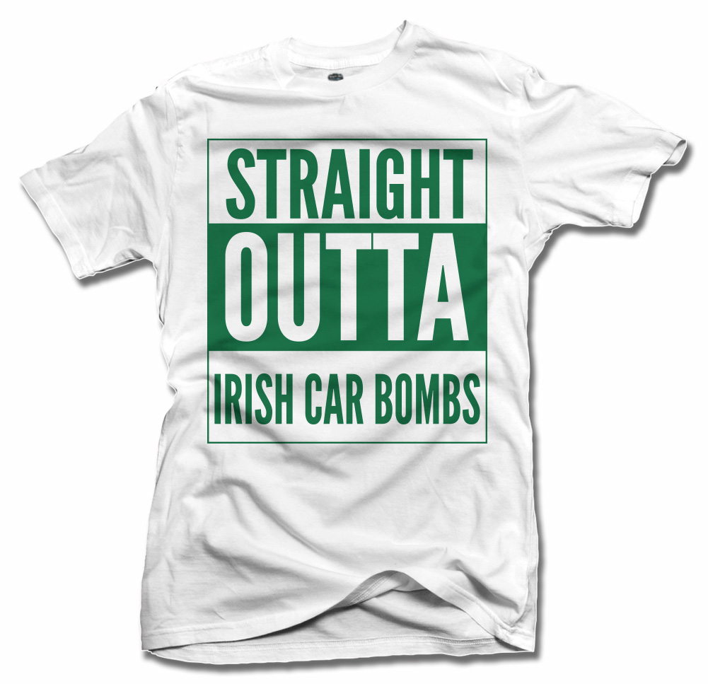 STRAIGHT OUTTA IRISH CAR BOMBS ST. PATRICK'S DAY T-SHIRT Model