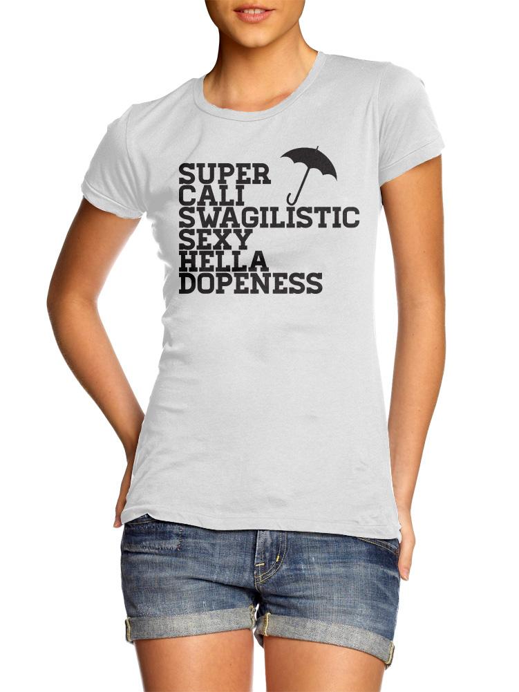 SUPER CALI SWAGILISTIC SEXY HELLA DOPENESS WOMENS Model