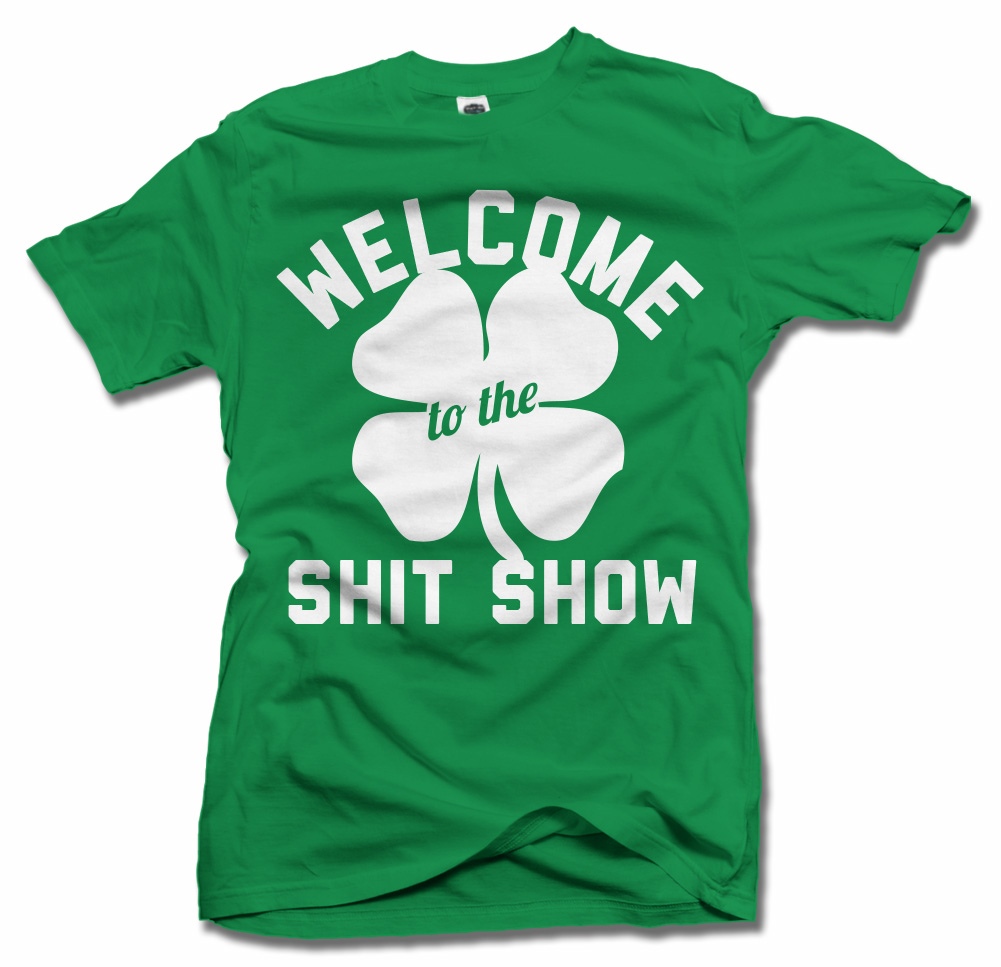 WELCOME TO THE SHIT SHOW SAINT PATRICK'S DAY Model
