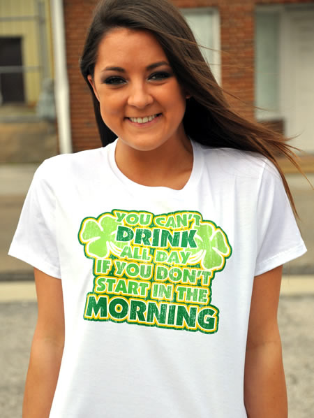YOU CAN'T DRINK ALL DAY IF YOU DON'T START IN THE MORNING Model