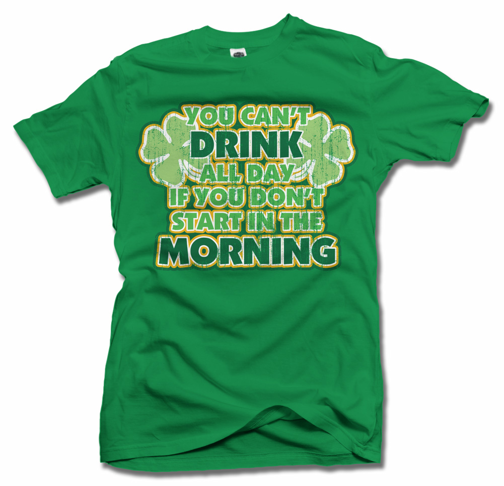 YOU CAN'T DRINK ALL DAY IF YOU DON'T START... FUNNY IRISH T-SHIRT Model