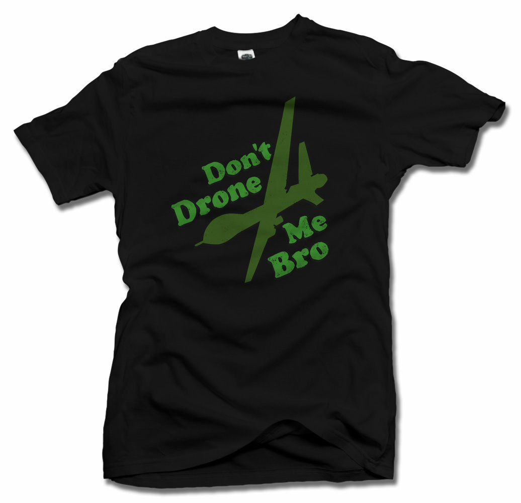 DON'T DRONE ME BRO FUNNY POLITICAL T-SHIRT Model