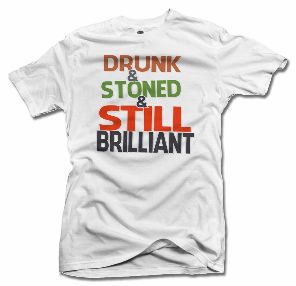 DRUNK STONED AND STILL BRILLIANT FUNNY DRUGS T-SHIRT Model