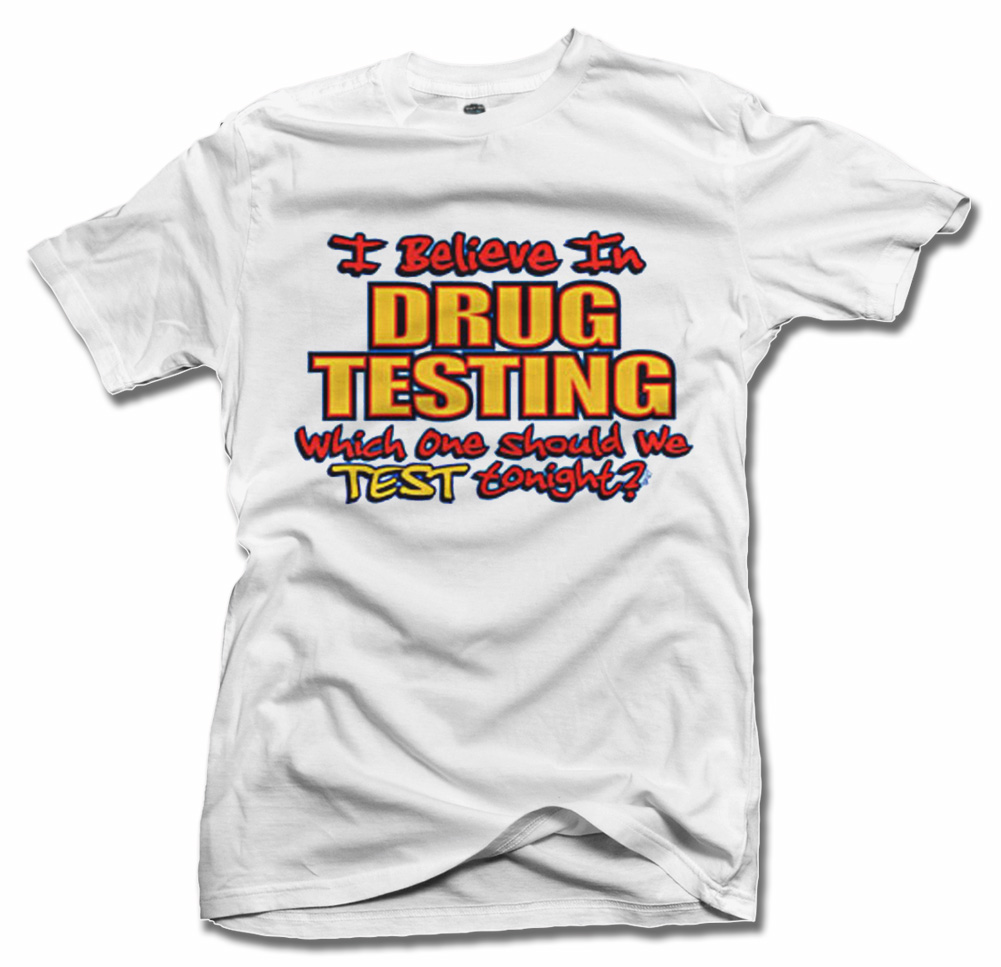 I BELIEVE IN DRUG TESTING T-SHIRT Model