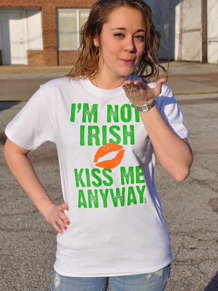 I'M NOT IRISH KISS ME ANYWAY Model