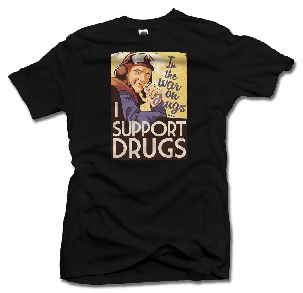 IN THE WAR ON DRUGS I SUPPORT DRUGS FUNNY T-SHIRT Model
