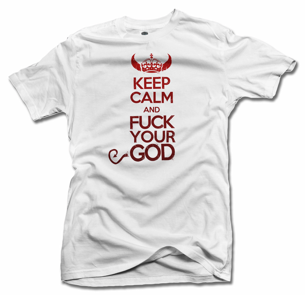 KEEP CALM AND FUCK YOUR GOD T-SHIRT Model