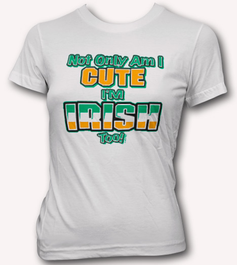 NOT ONLY AM I CUTE I'M IRISH TOO T-SHIRT Model