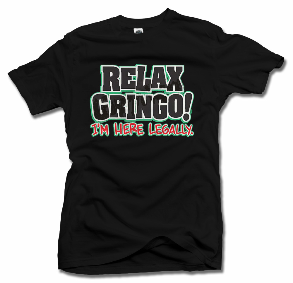 RELAX GRINGO I'M HERE LEGALLY FUNNY T-SHIRT Model