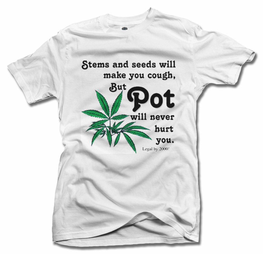STEMS AND SEEDS WILL MAKE YOU COUGH BUT POT WILL NEVER HURT YOU Model