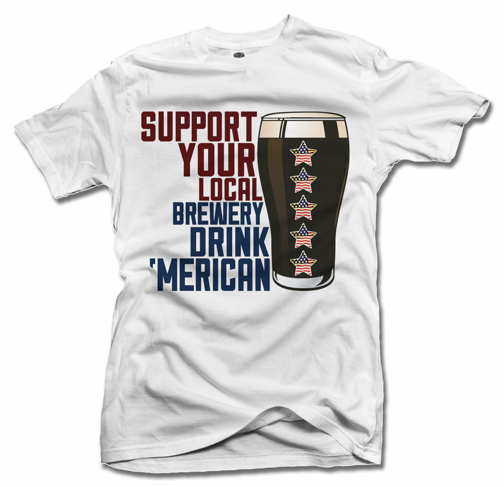 SUPPORT YOUR LOCAL BREWERY DRINK 'MERICAN FUNNY AMERICA T-SHIRT Model