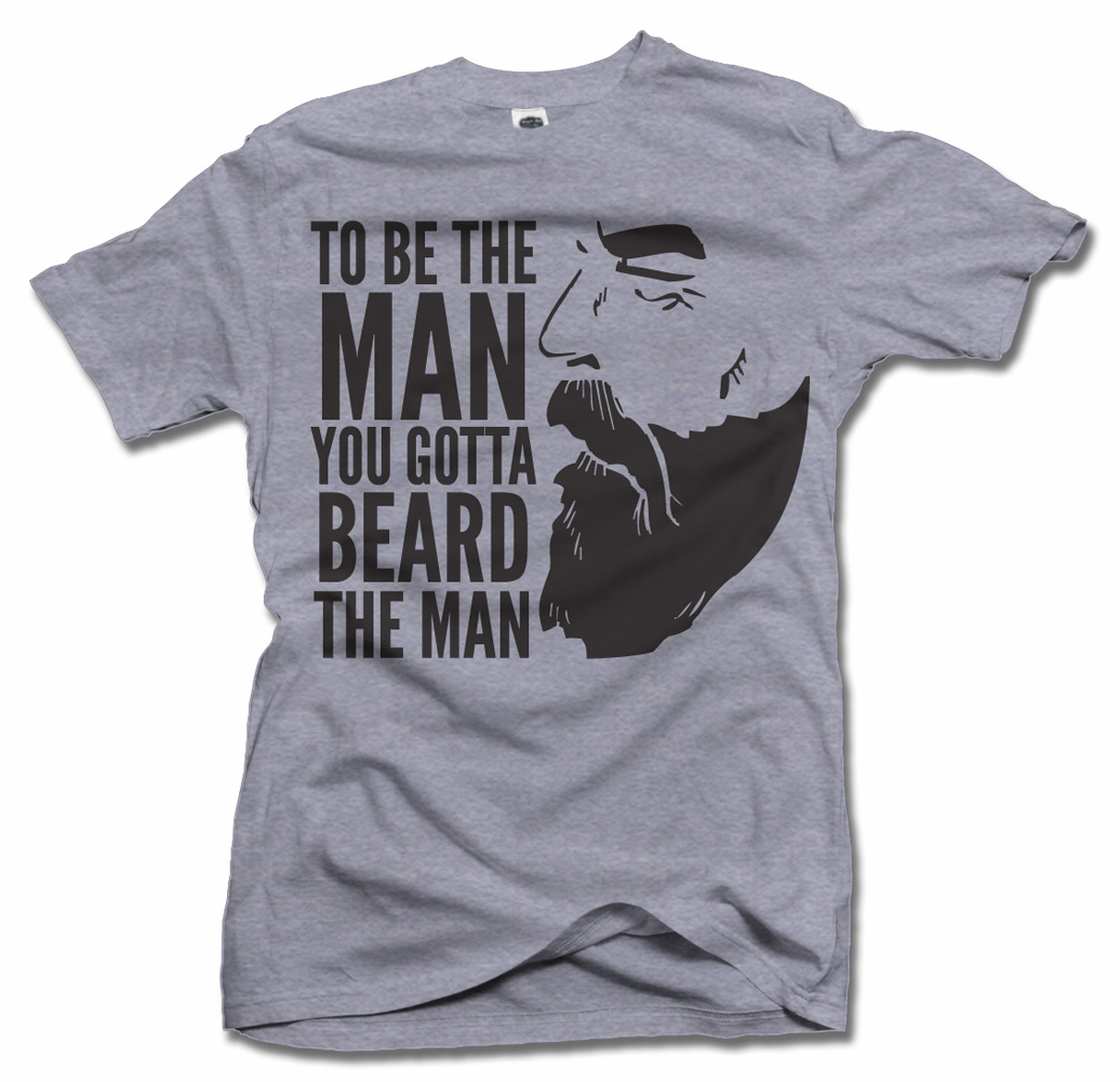 TO BE THE MAN YOU GOTTA BEARD THE MAN FUNNY BEARD T-SHIRT Model