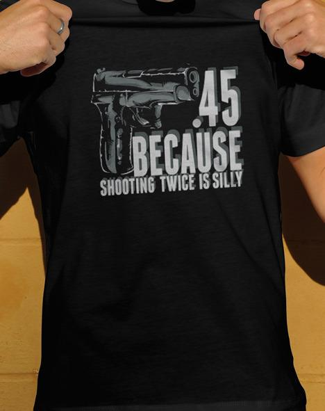 .45 BECAUSE SHOOTING TWICE IS SILLY Model