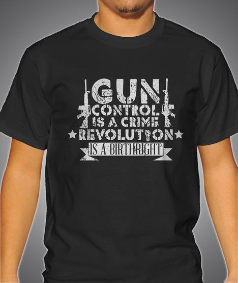 GUN CONTROL IS A CRIME REVOLUTION IS A BIRTHRIGHT Model