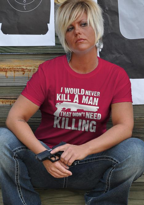 I WOULD NEVER KILL A MAN THAT DIDN'T NEED KILLING Model