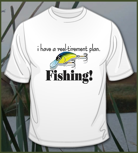I HAVE A REEL-TIREMENT PLAN FISHING Model