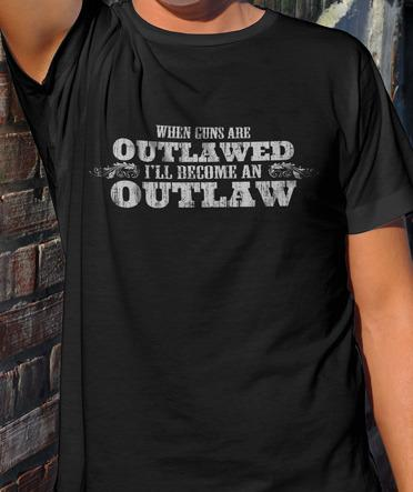 WHEN GUNS ARE OUTLAWED I'LL BECOME AN OUTLAW Model