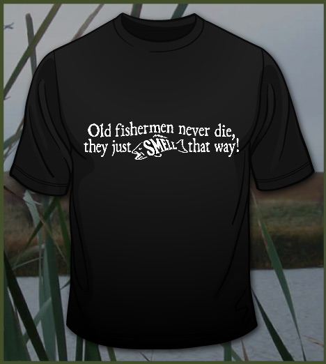 OLD FISHERMEN NEVER DIE THEY JUST SMELL THAT WAY Model